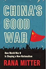 China's Good War: How World War II Is Shaping a New Nationalism Kindle Edition