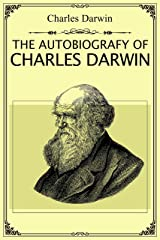 The Autobiography of Charles Darwin: Autobiographical recollections written without any thought that they would ever be published Kindle Edition