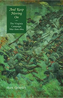 And Keep Moving On: The Virginia Campaign, May-June 1864