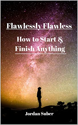 Flawlessly Flawless: How to Start & Finish Anything