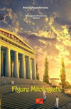 Figure Mitologiche (Miti e Leggende dellantica Grecia Vol. 4)