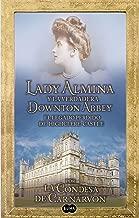 Lady Almina y la verdadera Downton Abbey: El legado perdido de Highclere Castle (Spanish Edition)