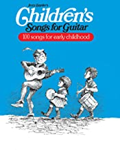 Children's Songs for Guitar: 100 Songs for Early Childhood