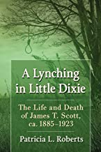 A Lynching in Little Dixie: The Life and Death of James T. Scott, ca. 1885-1923