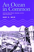 An Ocean in Common: American Naval Officers, Scientists, and the Ocean Environment (Williams-Ford Texas A&M University Military History Series)