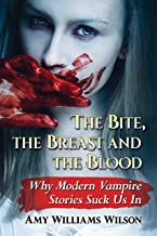 The Bite, the Breast and the Blood: Why Modern Vampire Stories Suck Us In