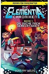 Die Elementia-Chroniken: Die Suche nach Gerechtigkeit: Roman für Minecrafter (German Edition) Kindle Edition