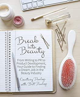Break Into Beauty: From Writing to PR to Product Development, Your Guide to Finding a Dream Job in the Beauty Industry