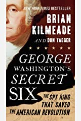 George Washington's Secret Six: The Spy Ring That Saved the American Revolution Kindle Edition
