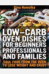Low-carb oven dishes for beginners, professionals and families: Soul food from the oven to lose weight and enjoy Kindle Edition