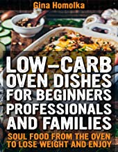 Low-carb oven dishes for beginners, professionals and families: Soul food from the oven to lose weight and enjoy