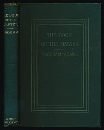 THE BOOK OF THE MASTER, OR THE EGYPTIAN DOCTRINE OF THE LIGHT BORN OF THE VIRGIN MOTHER.
