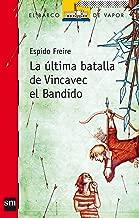 La ultima batalla de Vincavec el Bandido/ The Last Battle of Vincavec the Bandit (El Barco De Vapor: Serie Roja/ The Steamboat: Red Series) (Spanish Edition)