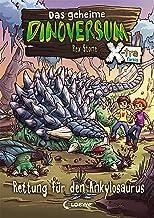Das geheime Dinoversum Xtra 3 - Rettung für den Ankylosaurus: Kinderbuch über Dinosaurier für Jungen und Mädchen ab 7 Jahr...