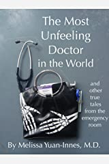 The Most Unfeeling Doctor in the World and Other True Tales From the Emergency Room Kindle Edition