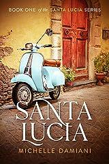 Santa Lucia: Book One of the Santa Lucia Series Kindle Edition