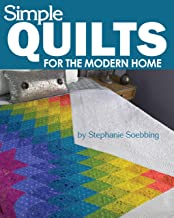Simple Quilts for the Modern Home (Landauer) 12 Beginner-Friendly, Skill-Building, Step-by-Step Projects from Lap to King-Sized Quilts with Bold Colors and High Contrast, & Utilizing Negative Space