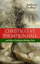 CHRISTMAS AT THOMPSON HALL and Other Trollopian Holiday Tales: The Complete Trollope's Christmas  Tales in One Volume (Including Christmas Day at Kirkby ... Bough, Not if I Know It &The Two Generals)