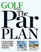 GOLF Magazine's The Par Plan: A Revolutionary System to Shoot Your Best Score in 30 Days