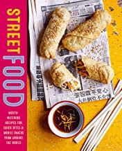 Street Food: Mouth-watering recipes for quick bites and mobile snacks from around the world