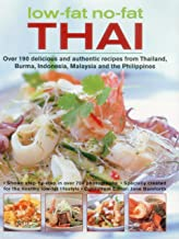 Low-Fat, No-Fat Thai & South-East Asian Cookbook: Over 150 low-fat recipes from Thailand, Burma, Indonesia, Malaysia and the Philippines, with over 750 step-by-step photographs