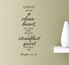 Create in me a clean heart, oh God and renew a steadfast spirit within me. Psalm 51:10 Vinyl Wall Art Inspirational Quotes Decal Sticker