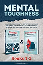 Mental Toughness - Books 1-2: Ultimate Guide On How To Stop Overthinking And Declutter The Mind. Effective Strategies For Improving Self-Discipline And Build Willpower.