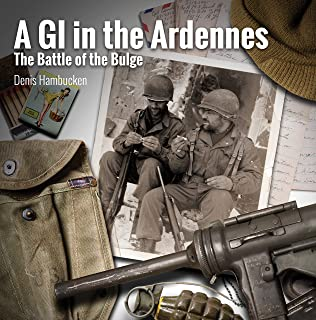 A GI In The Ardennes: The Battle of the Bulge
