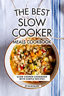 The Best Slow Cooker Meals Cookbook: Slow Cooker Cookbook with Simple Recipes