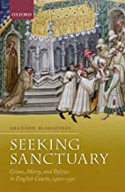 Seeking Sanctuary: Crime, Mercy, and Politics in English Courts, 1400-1550