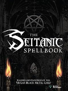 The Seitanic Spellbook: Recipes And Rantings Of The Vegan Black Metal Chef