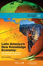 Latin America's New Knowledge Economy: Higher Education, Government, and International Collaboration (Global Educational Research Reports)