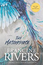 The Masterpiece: A Novel (A Redemptive, Character-Driven, Contemporary Christian Fiction Romance Novel)