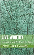 Live Worthy: Choosing to Live Worthy of His Name