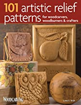 101 Artistic Relief Patterns for Woodcarvers, Woodburners & Crafters (Fox Chapel Publishing) Small Relief-Carving Designs, Easy-to-Follow Instructions & Detailed Photos (Woodcarving Illustrated Books)