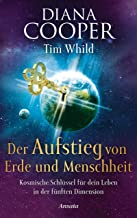 Der Aufstieg von Erde und Menschheit: Kosmische Schlüssel für dein Leben in der fünften Dimension (German Edition)