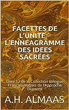 FACETTES DE L'UNITE – L'ENNEAGRAMME DES IDEES SACREES: Livre 13 de la Collection Bilingue Français-Anglais de l'Approche D...