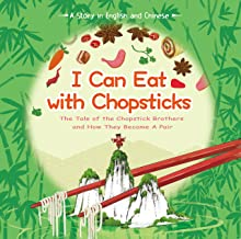 I Can Eat with Chopsticks: A Tale of Chopsticks and How They Became a Pair. A Story in English and Chinese