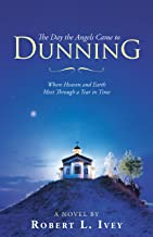 The Day the Angels Came to Dunning: Where Heaven and Earth Meet Through a Tear in Time