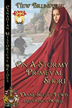 On A Stormy Primeval Shore: New Brunswick (Canadian Historical Brides Book 9)