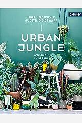 Urban Jungle - Wohnen in Grün: Dekorieren und stylen mit Pflanzen (German Edition) Kindle Edition