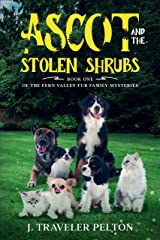 Ascot and the Stolen Shrubs: Book One of the Fern Valley Fur Family Mysteries Kindle Edition