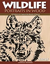Wildlife Portraits in Wood: 30 Patterns to Capture the Beauty of Nature (Fox Chapel Publishing)