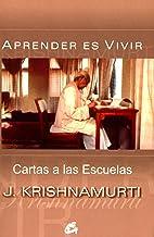 Aprender Es Vivir: Cartas a las Escuelas (Krishnamurti)