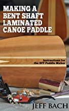Making a Bent Shaft Laminated Canoe Paddle: Instructions for the DIY Paddle Maker