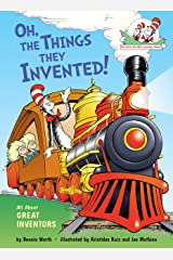 Oh, the Things They Invented!: All About Great Inventors (Cat in the Hat's Learning Library) Kindle Edition