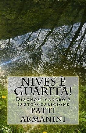 Nives è guarita!: Diagnosi cancro e (auto)guarigione
