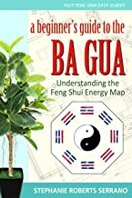 A Beginner`s Guide to the Ba Gua: Understanding the Feng Shui Energy Map (Fast Feng Shui Easy Guides Book 1)