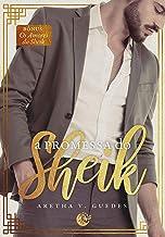 A promessa do sheik - 2ª edição: Incluso: Os amores do sheik
