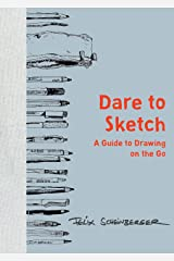 Dare to Sketch: A Guide to Drawing on the Go Kindle Edition